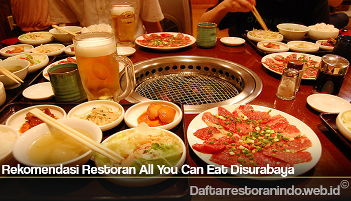 Rekomendasi Restoran All You Can Eat Disurabaya